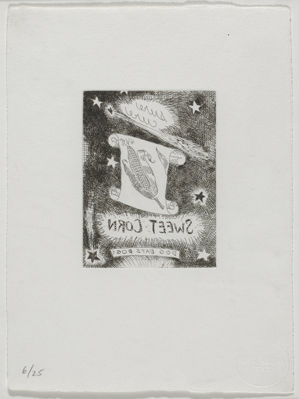 ear of corn displayed horizontally on rolled paper at C of image; stars in background against night sky of black crosshatching; backwards cursive letters near top; SWEET CORN written backwards below paper; DOG EAT DOG at lower edge, also backwards; framed